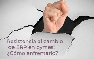Resistencia al cambio de ERP en pymes: ¿Cómo enfrentarlo?